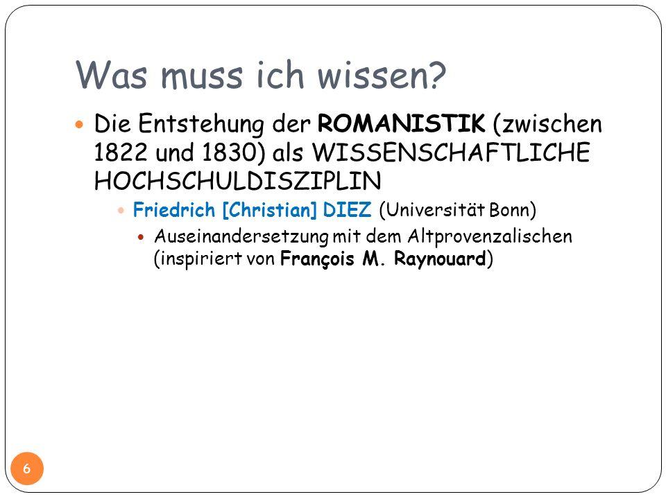 Was muss ich wissen Die Entstehung der ROMANISTIK (zwischen 1822 und 1830) als WISSENSCHAFTLICHE HOCHSCHULDISZIPLIN.