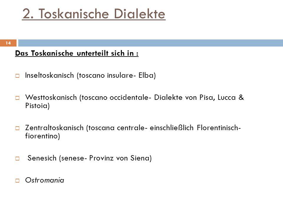 2. Toskanische Dialekte Das Toskanische unterteilt sich in :