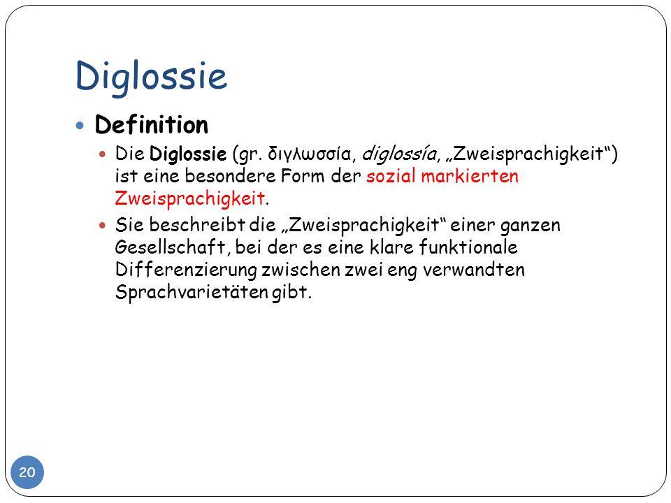 """Diglossie Definition. Die Diglossie (gr. διγλωσσία, diglossía, """"Zweisprachigkeit ) ist eine besondere Form der sozial markierten Zweisprachigkeit."""