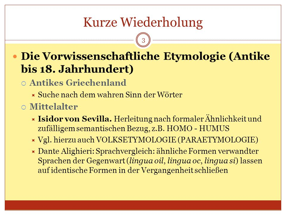 Kurze Wiederholung Die Vorwissenschaftliche Etymologie (Antike bis 18. Jahrhundert) Antikes Griechenland.