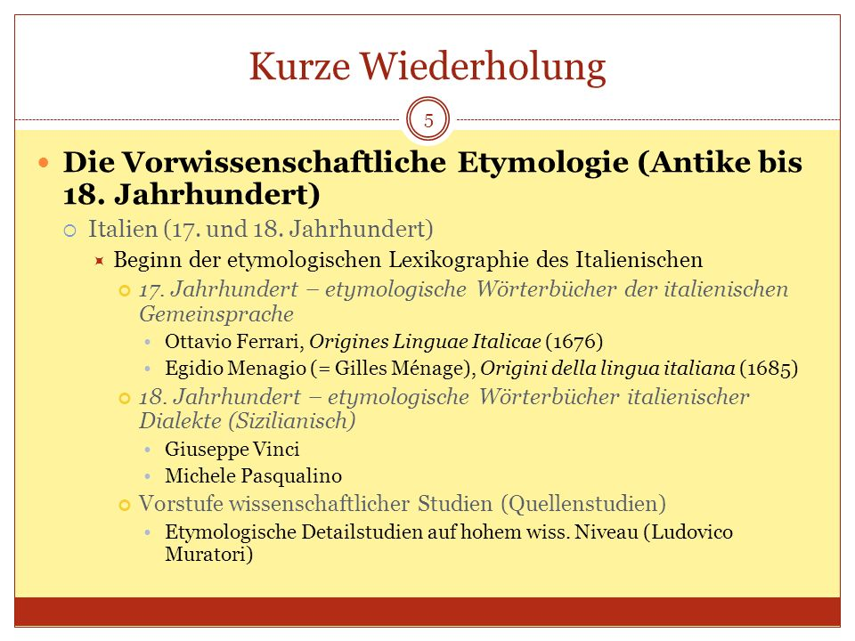 Kurze Wiederholung Die Vorwissenschaftliche Etymologie (Antike bis 18. Jahrhundert) Italien (17. und 18. Jahrhundert)