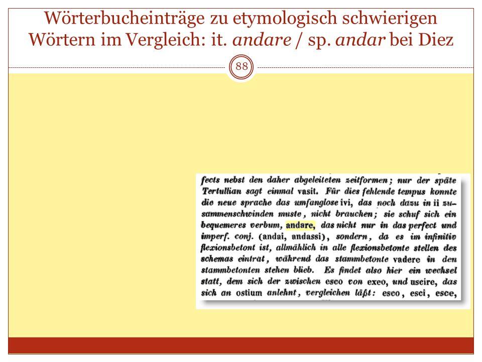 Wörterbucheinträge zu etymologisch schwierigen Wörtern im Vergleich: it. andare / sp. andar bei Diez