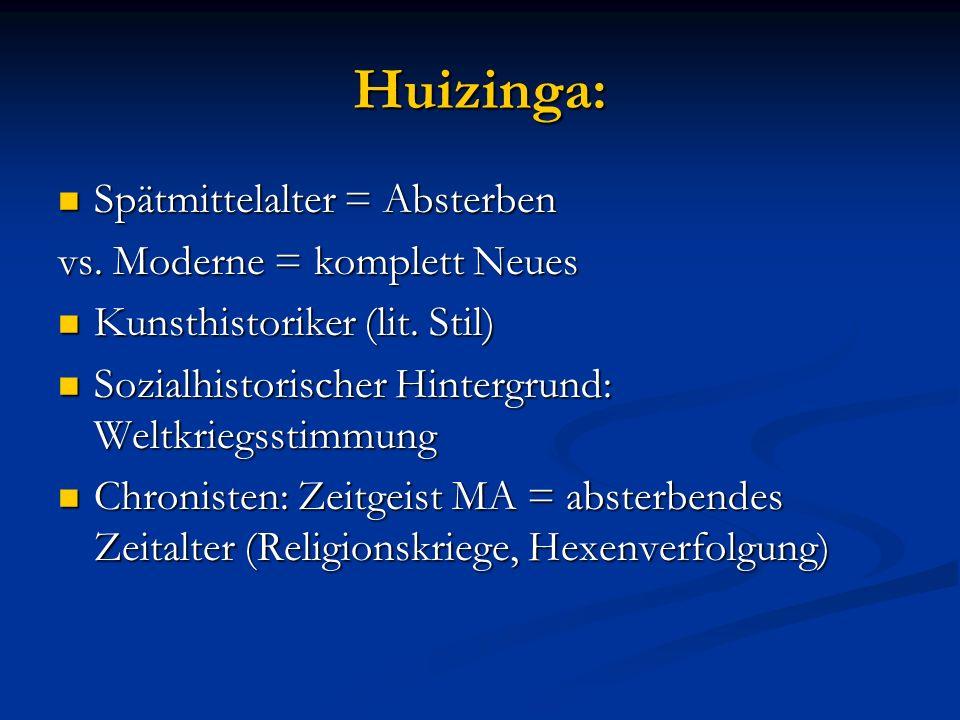 Huizinga: Spätmittelalter = Absterben vs. Moderne = komplett Neues