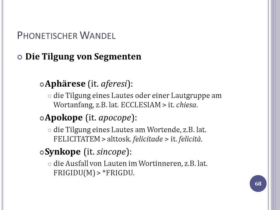 Phonetischer Wandel Die Tilgung von Segmenten Aphärese (it. aferesi):