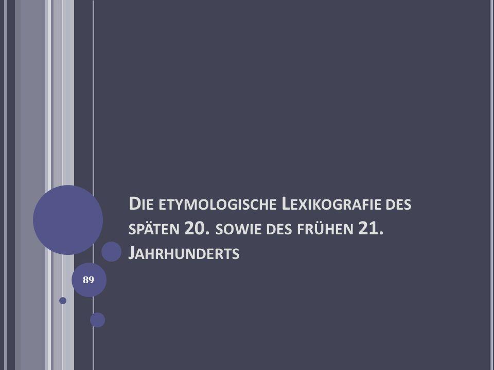 Die etymologische Lexikografie des späten 20. sowie des frühen 21