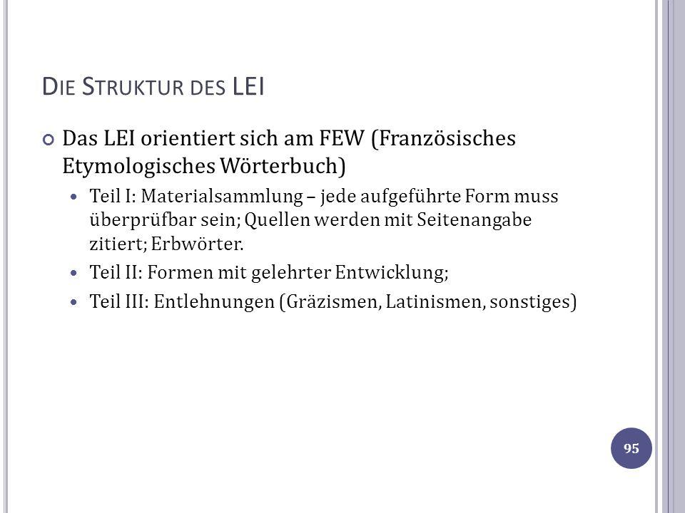 Die Struktur des LEI Das LEI orientiert sich am FEW (Französisches Etymologisches Wörterbuch)
