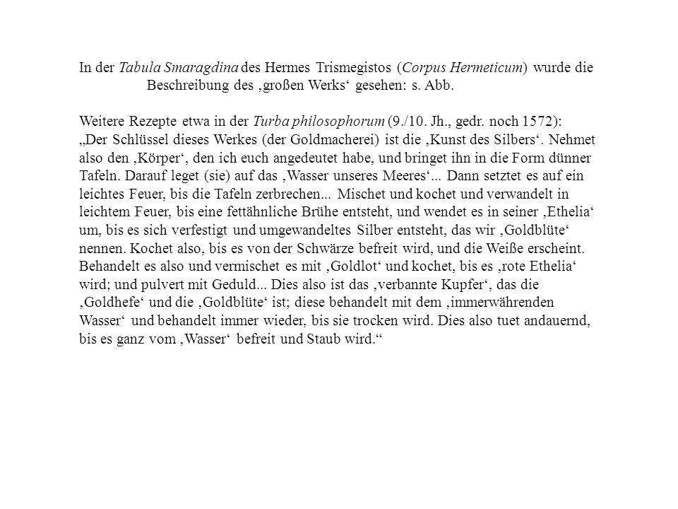 In der Tabula Smaragdina des Hermes Trismegistos (Corpus Hermeticum) wurde die Beschreibung des 'großen Werks' gesehen: s. Abb.