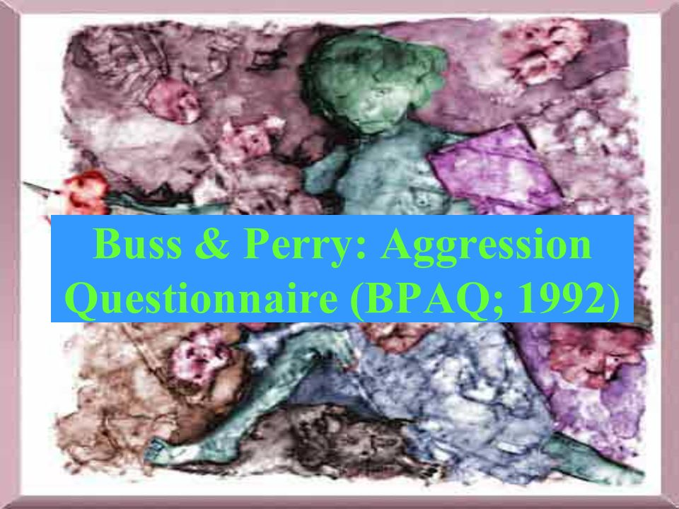 Buss & Perry: Aggression Questionnaire (BPAQ; 1992)