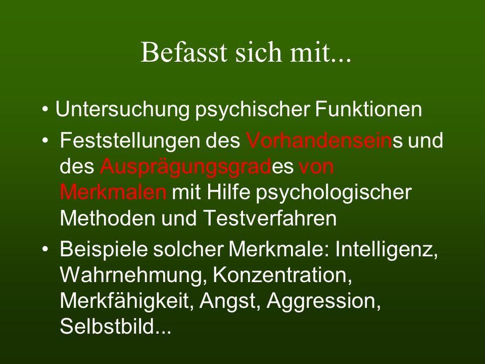 Befasst sich mit... • Untersuchung psychischer Funktionen