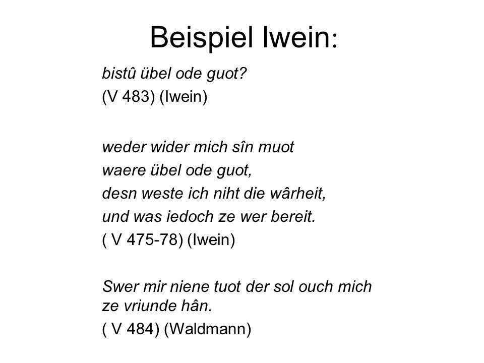 Beispiel Iwein: bistû übel ode guot (V 483) (Iwein)