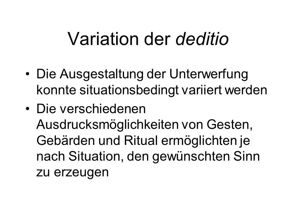 Variation der deditio Die Ausgestaltung der Unterwerfung konnte situationsbedingt variiert werden.