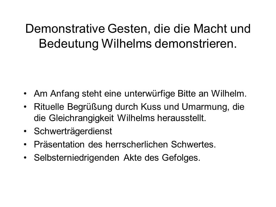 Demonstrative Gesten, die die Macht und Bedeutung Wilhelms demonstrieren.