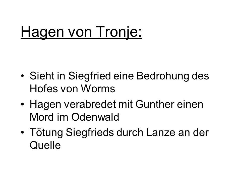 Hagen von Tronje: Sieht in Siegfried eine Bedrohung des Hofes von Worms. Hagen verabredet mit Gunther einen Mord im Odenwald.