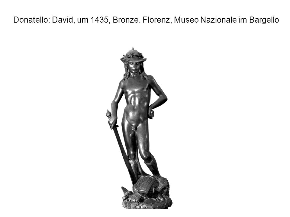 Donatello: David, um 1435, Bronze. Florenz, Museo Nazionale im Bargello