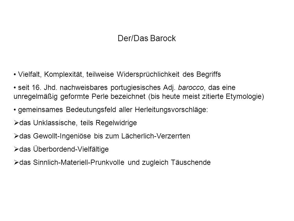 Der/Das Barock Vielfalt, Komplexität, teilweise Widersprüchlichkeit des Begriffs.