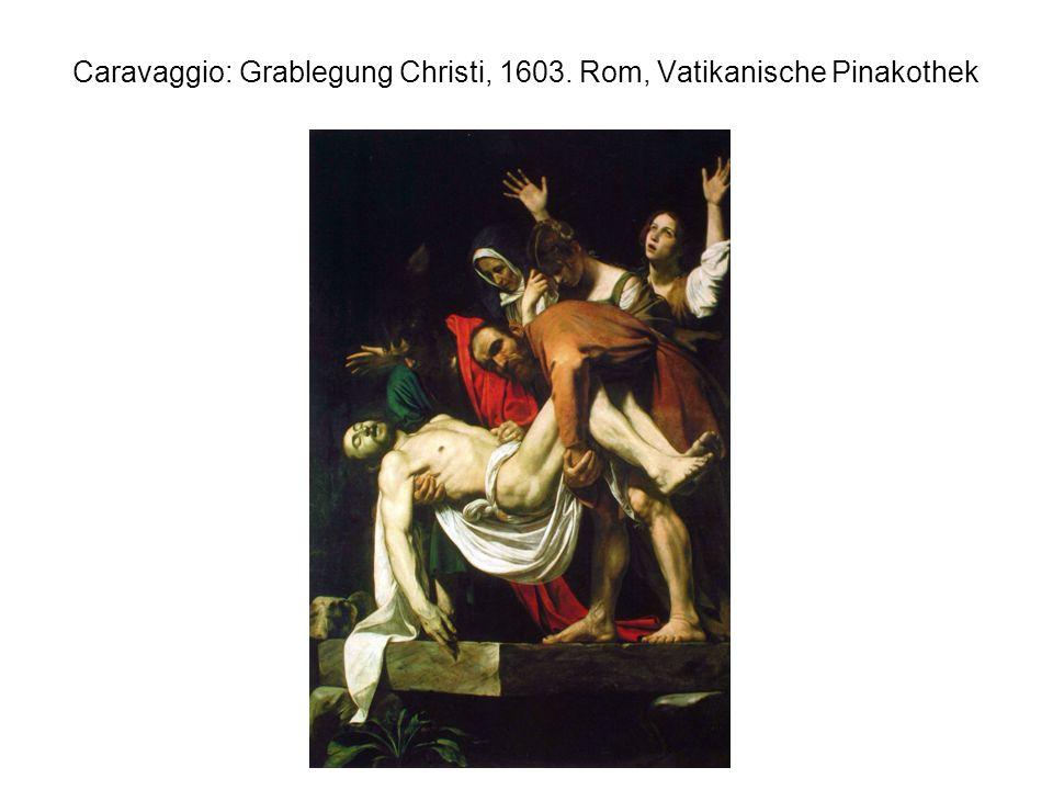 Caravaggio: Grablegung Christi, 1603. Rom, Vatikanische Pinakothek