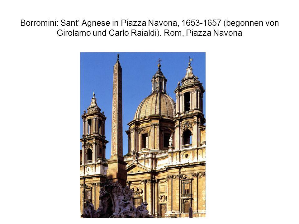 Borromini: Sant' Agnese in Piazza Navona, 1653-1657 (begonnen von Girolamo und Carlo Raialdi).