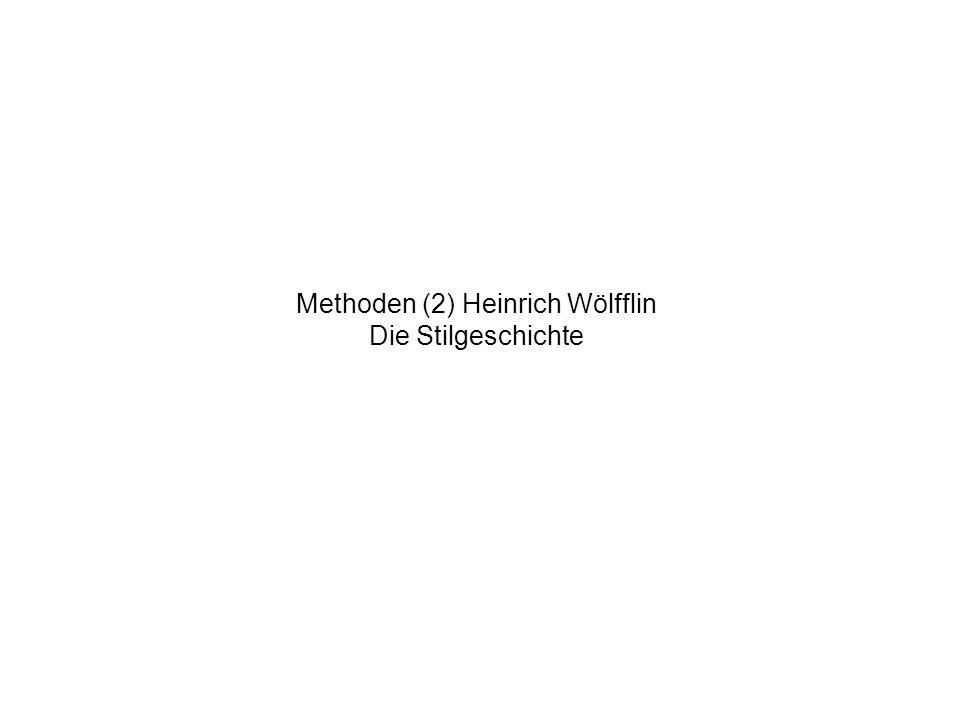 Methoden (2) Heinrich Wölfflin Die Stilgeschichte
