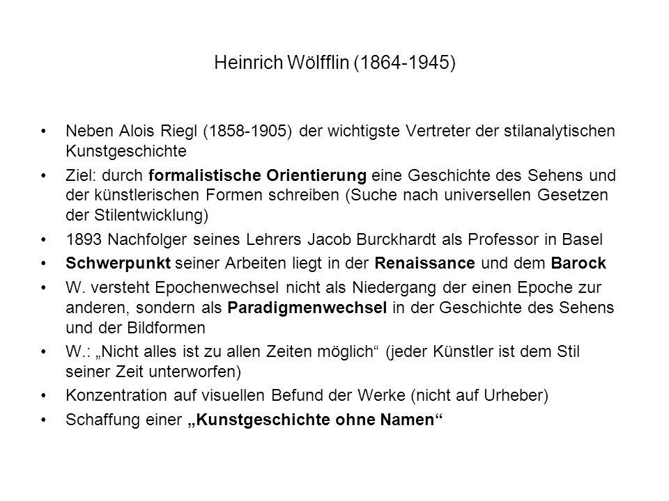 Heinrich Wölfflin (1864-1945) Neben Alois Riegl (1858-1905) der wichtigste Vertreter der stilanalytischen Kunstgeschichte.