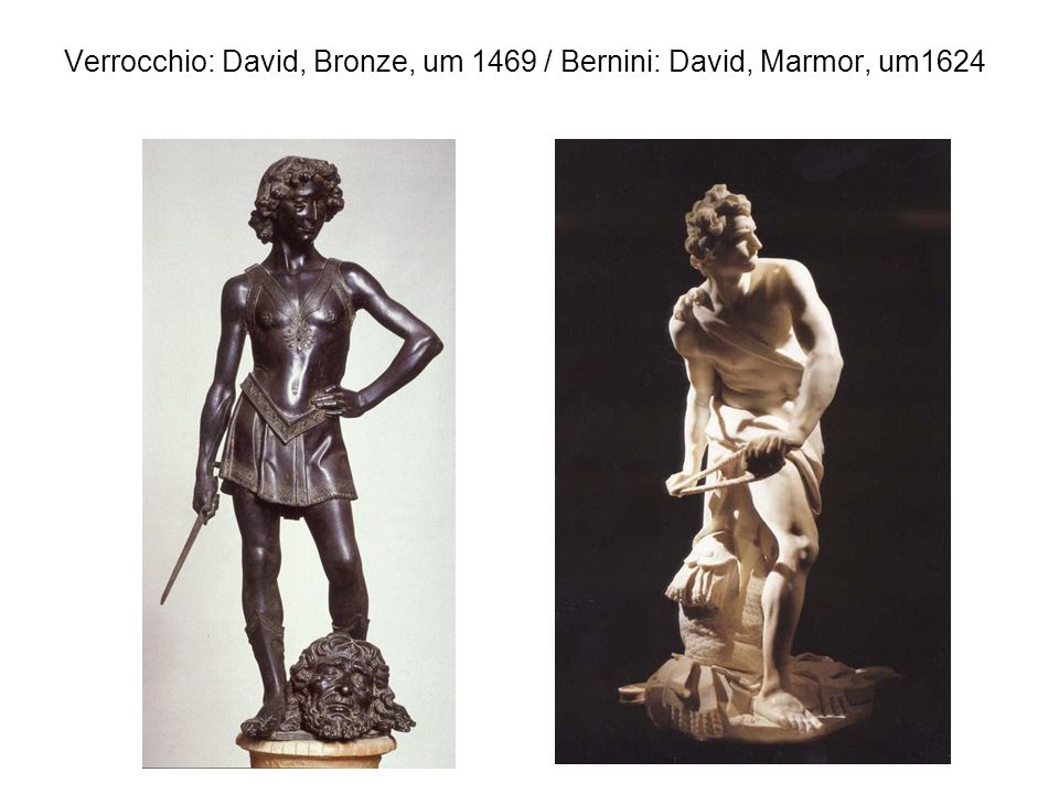 Verrocchio: David, Bronze, um 1469 / Bernini: David, Marmor, um1624