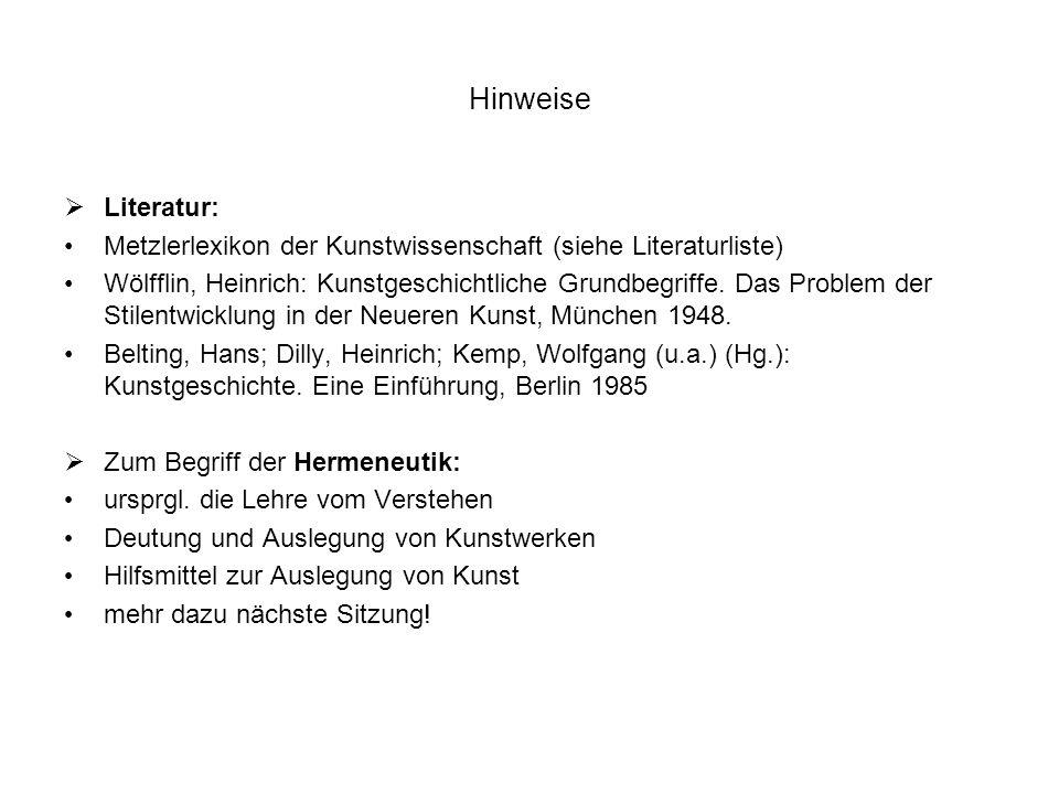 Hinweise Literatur: Metzlerlexikon der Kunstwissenschaft (siehe Literaturliste)
