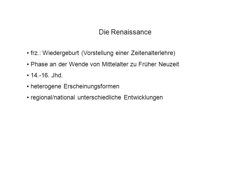 Die Renaissance frz.: Wiedergeburt (Vorstellung einer Zeitenalterlehre) Phase an der Wende von Mittelalter zu Früher Neuzeit.