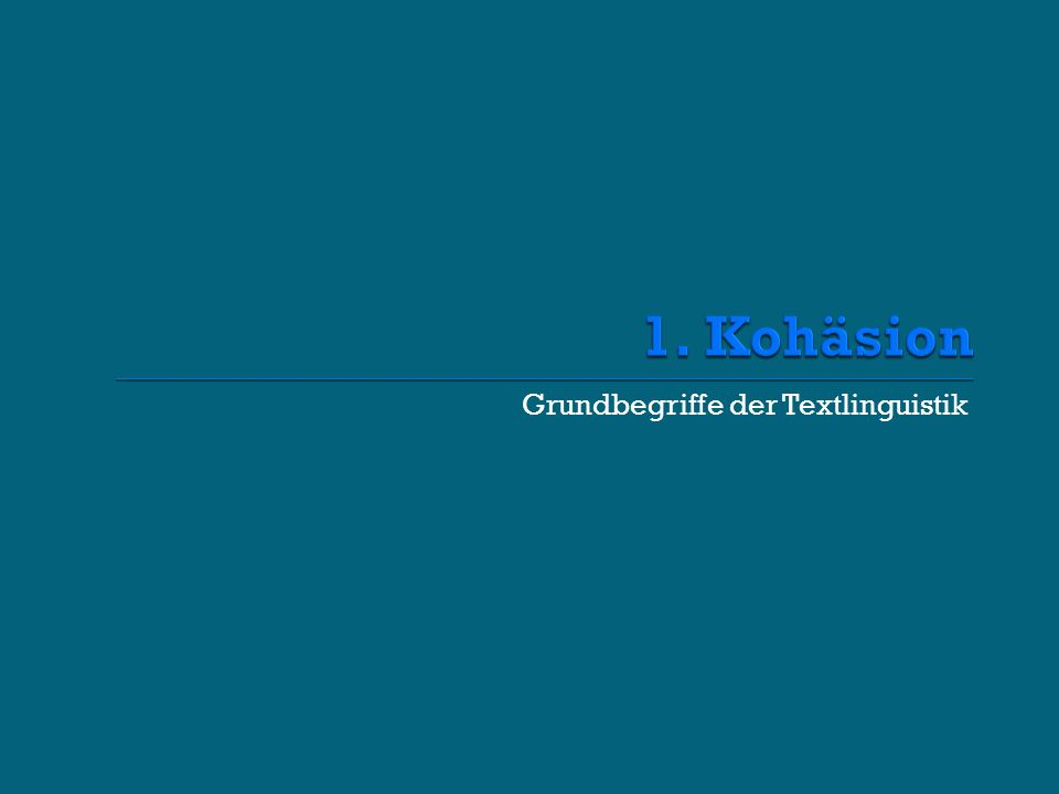 1. Kohäsion Grundbegriffe der Textlinguistik