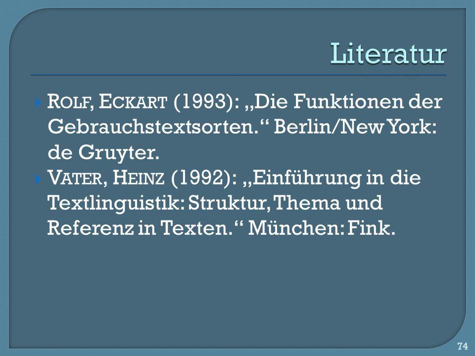 """Literatur Rolf, Eckart (1993): """"Die Funktionen der Gebrauchstextsorten. Berlin/New York: de Gruyter."""