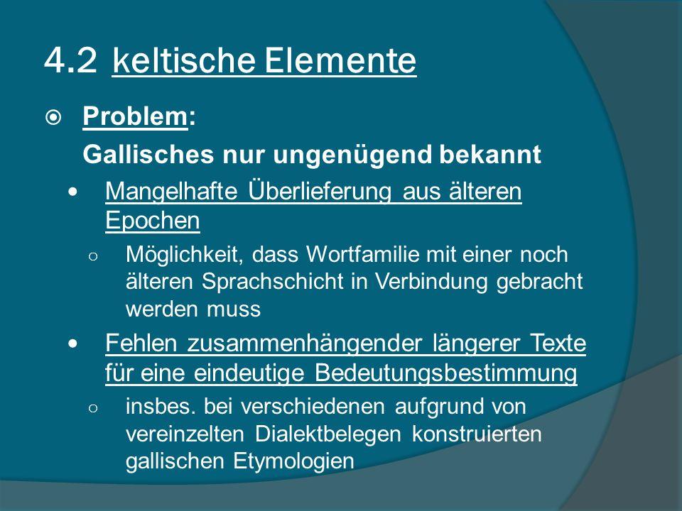4.2 keltische Elemente Problem: Gallisches nur ungenügend bekannt