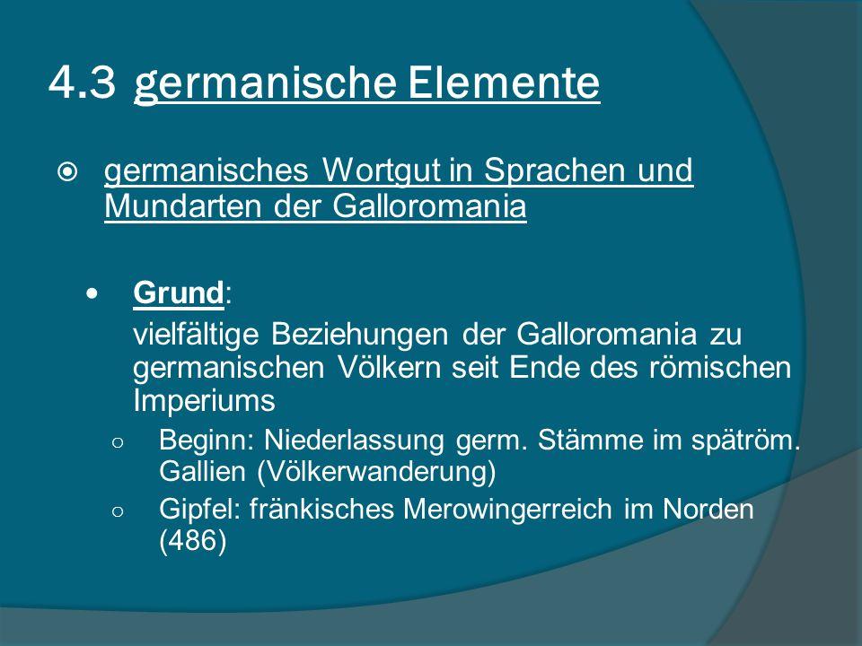 4.3 germanische Elemente germanisches Wortgut in Sprachen und Mundarten der Galloromania. Grund: