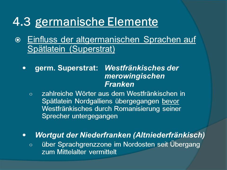 4.3 germanische Elemente Einfluss der altgermanischen Sprachen auf Spätlatein (Superstrat)