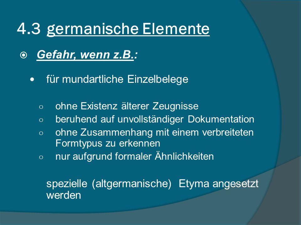 4.3 germanische Elemente Gefahr, wenn z.B.: