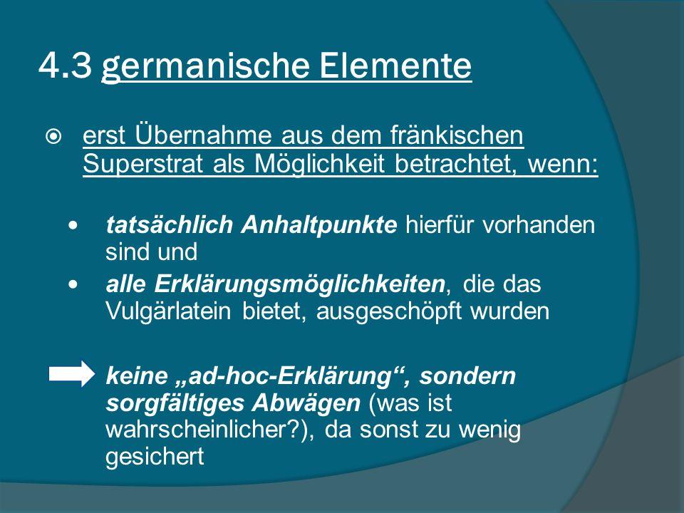 4.3 germanische Elemente erst Übernahme aus dem fränkischen Superstrat als Möglichkeit betrachtet, wenn: