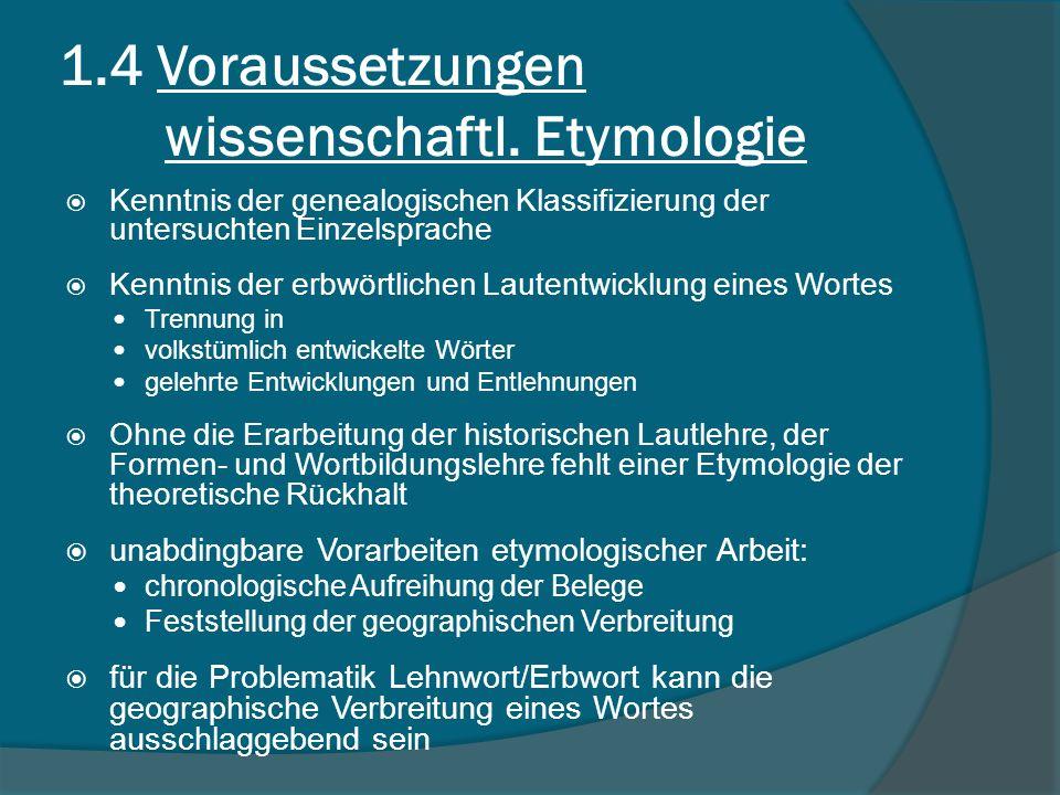 1.4 Voraussetzungen wissenschaftl. Etymologie