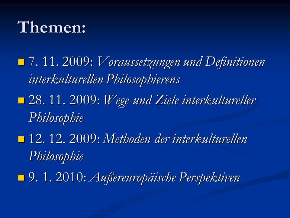Themen: 7. 11. 2009: Voraussetzungen und Definitionen interkulturellen Philosophierens. 28. 11. 2009: Wege und Ziele interkultureller Philosophie.