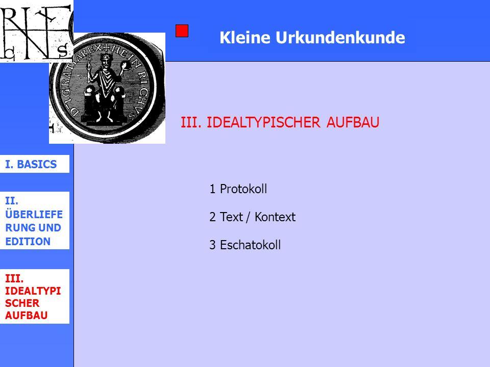 Kleine Urkundenkunde Kleine Urkundenkunde III. IDEALTYPISCHER AUFBAU