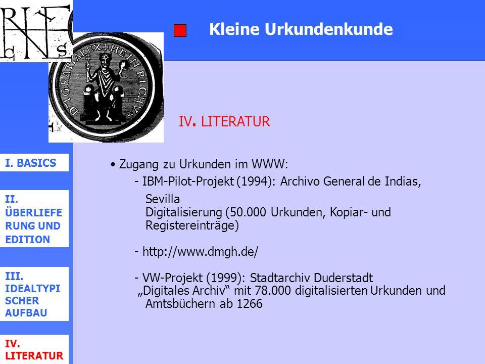 Kleine Urkundenkunde IV. LITERATUR Zugang zu Urkunden im WWW: