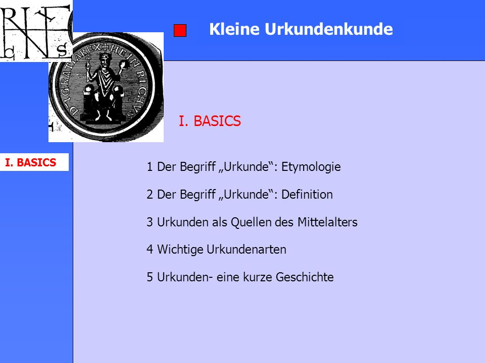 """Kleine Urkundenkunde I. BASICS 1 Der Begriff """"Urkunde : Etymologie"""