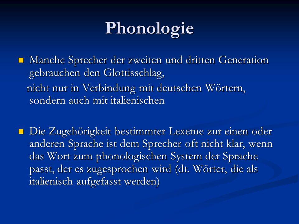 Phonologie Manche Sprecher der zweiten und dritten Generation gebrauchen den Glottisschlag,