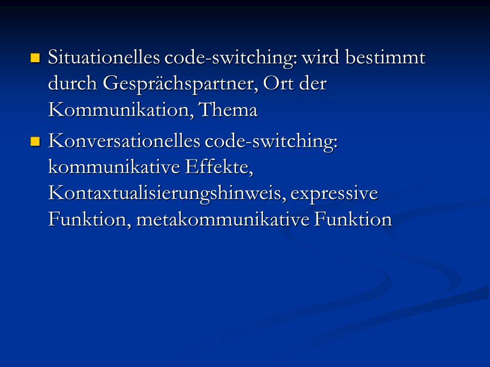 Situationelles code-switching: wird bestimmt durch Gesprächspartner, Ort der Kommunikation, Thema