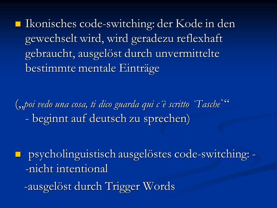 Ikonisches code-switching: der Kode in den gewechselt wird, wird geradezu reflexhaft gebraucht, ausgelöst durch unvermittelte bestimmte mentale Einträge