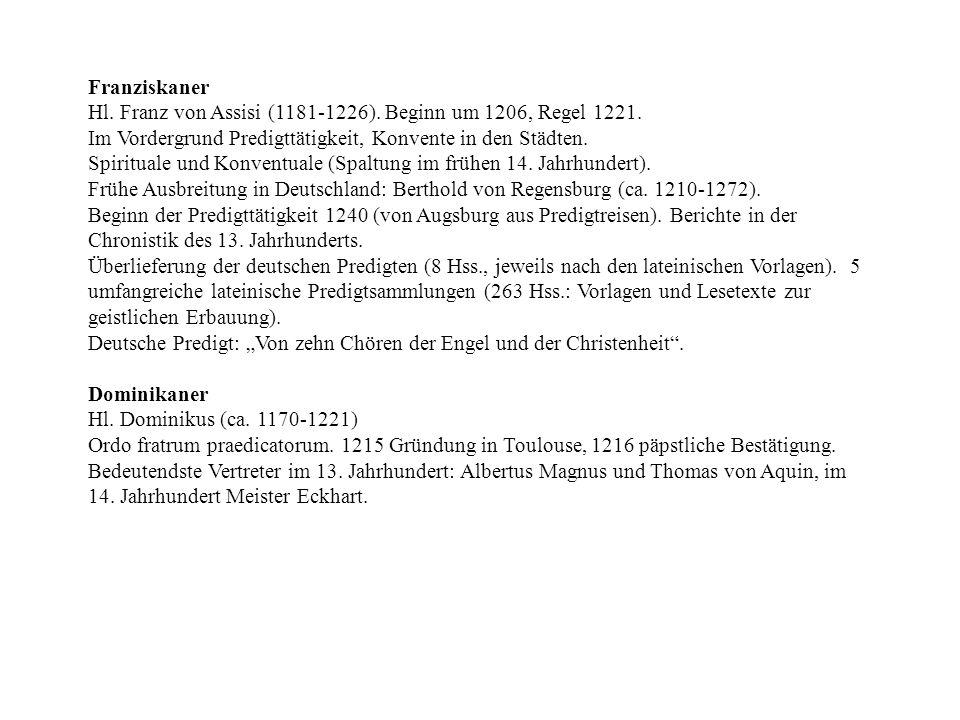 FranziskanerHl. Franz von Assisi (1181-1226). Beginn um 1206, Regel 1221. Im Vordergrund Predigttätigkeit, Konvente in den Städten.