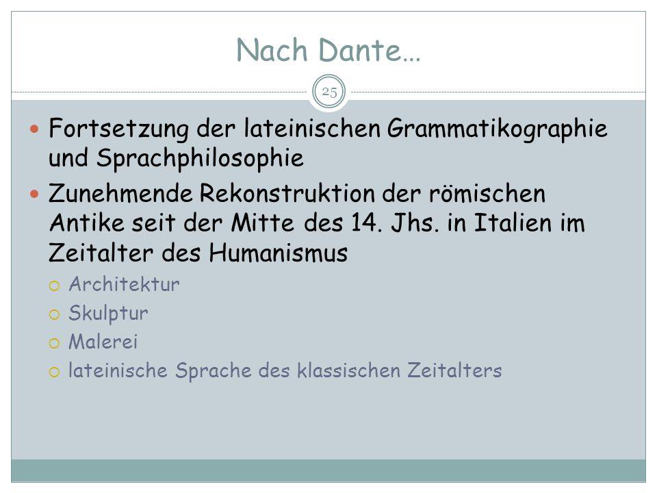 Nach Dante… Fortsetzung der lateinischen Grammatikographie und Sprachphilosophie.