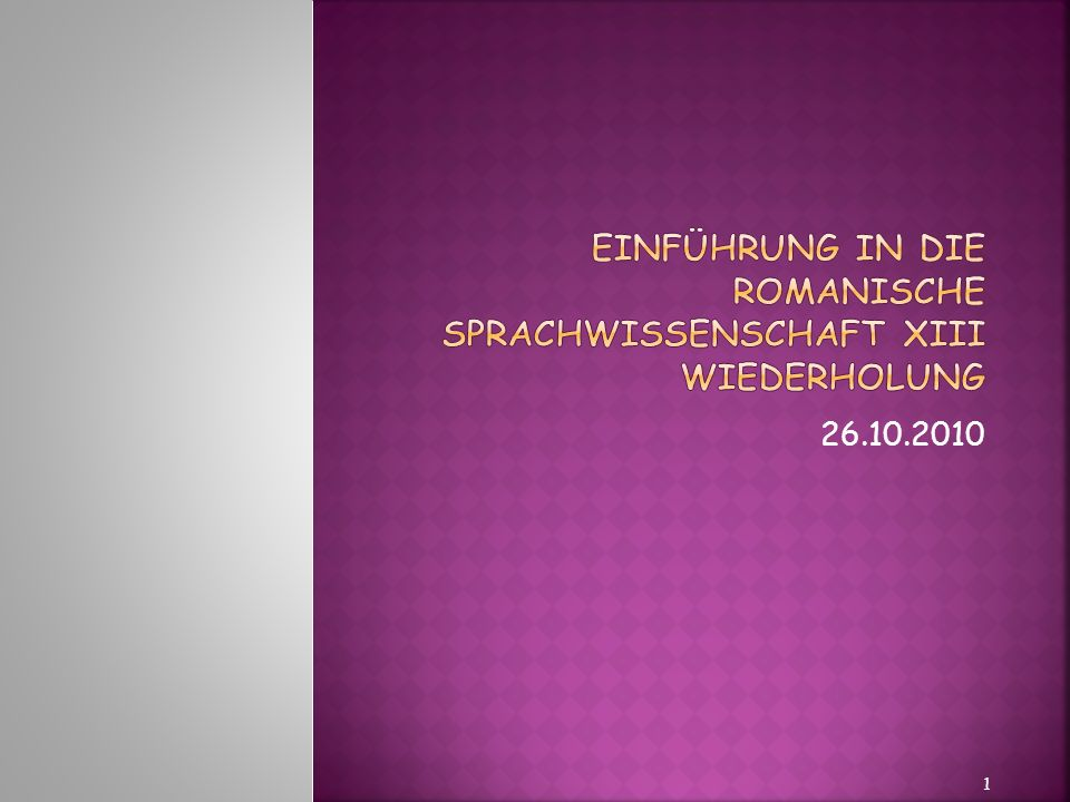 Einführung in die romanische Sprachwissenschaft XIII Wiederholung