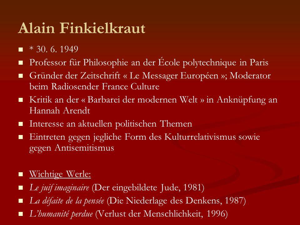 Alain Finkielkraut * 30. 6. 1949. Professor für Philosophie an der École polytechnique in Paris.