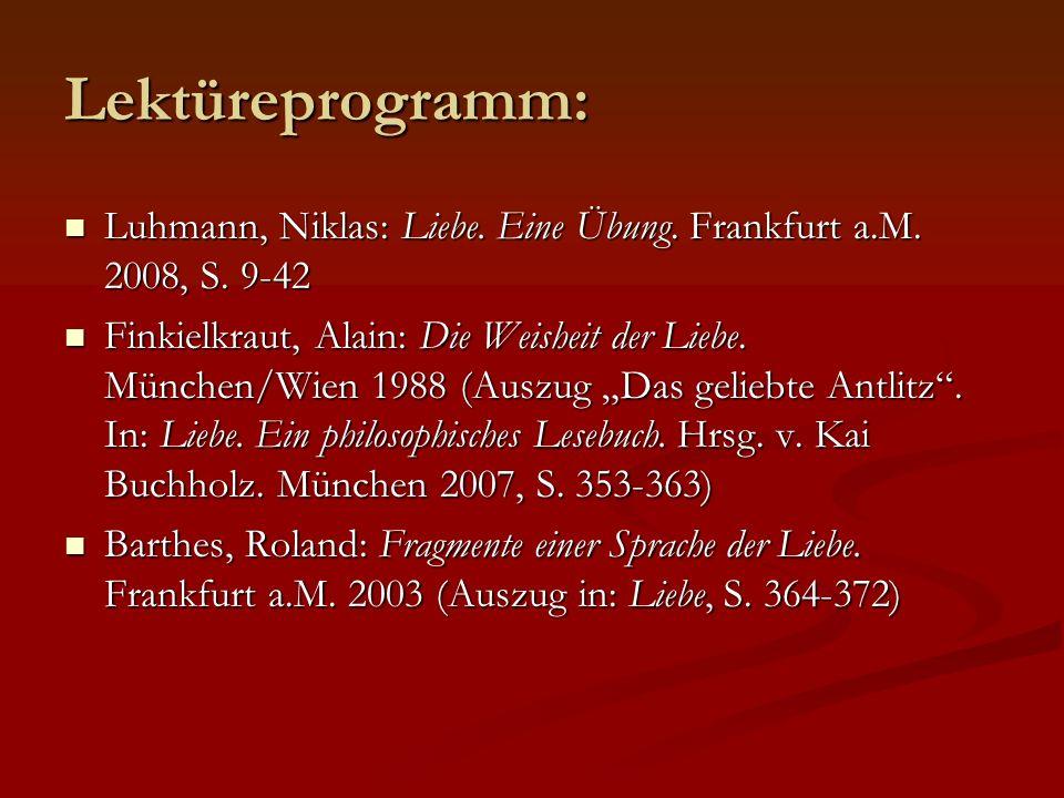 Lektüreprogramm: Luhmann, Niklas: Liebe. Eine Übung. Frankfurt a.M. 2008, S. 9-42.