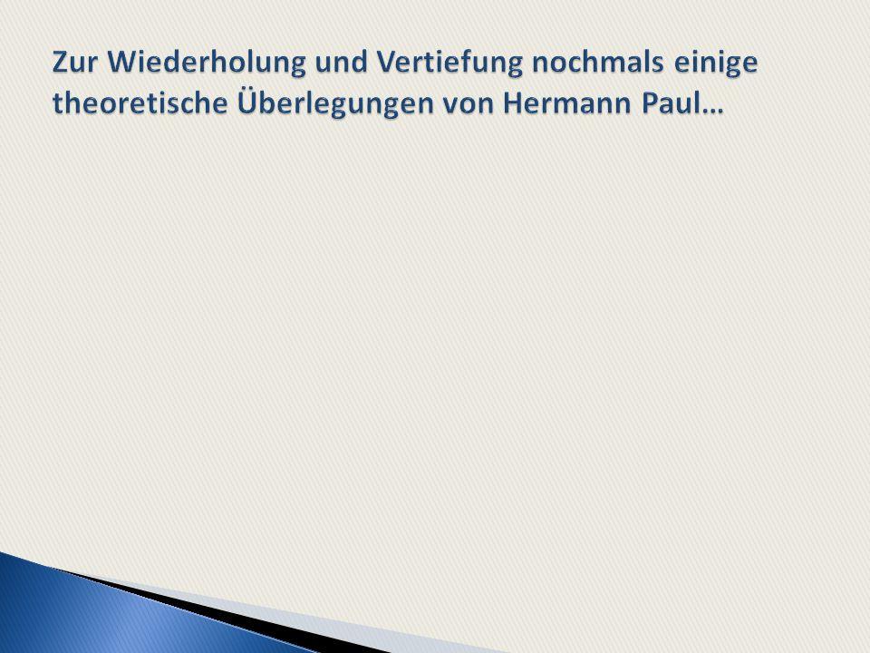 Zur Wiederholung und Vertiefung nochmals einige theoretische Überlegungen von Hermann Paul…