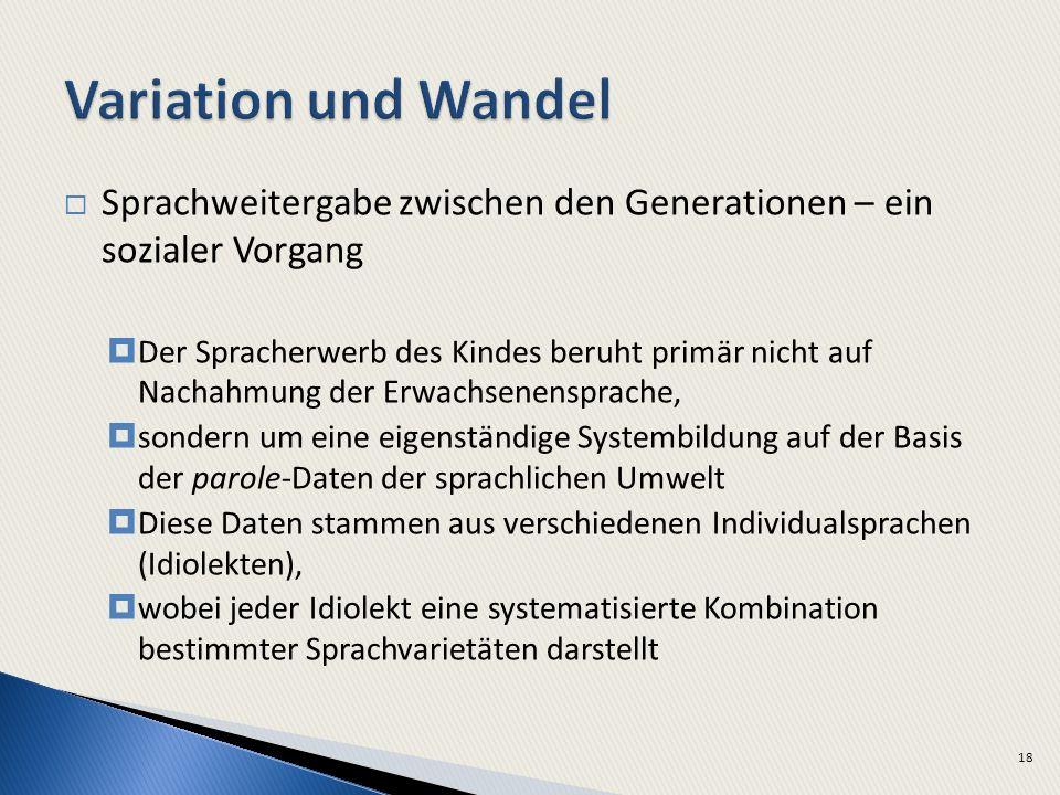 Variation und Wandel Sprachweitergabe zwischen den Generationen – ein sozialer Vorgang.