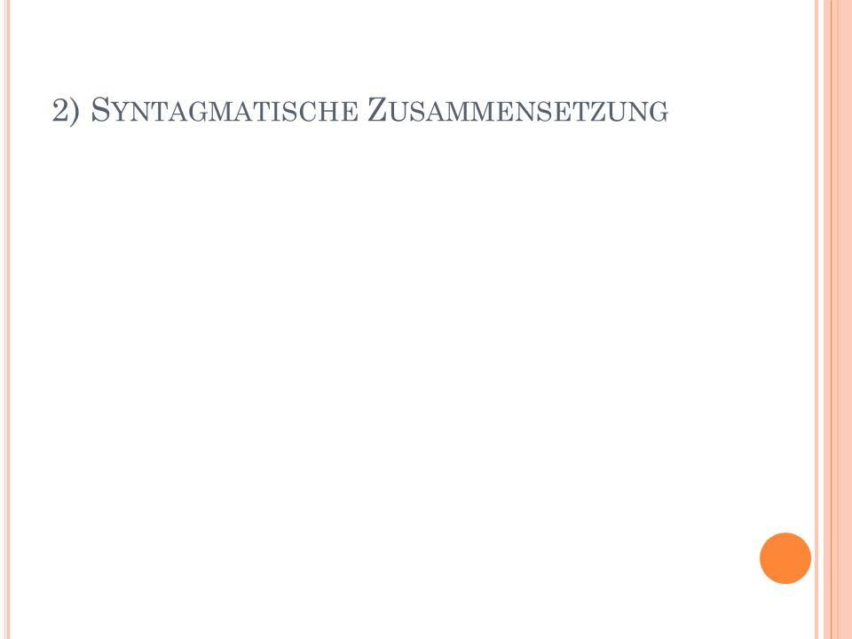 2) Syntagmatische Zusammensetzung