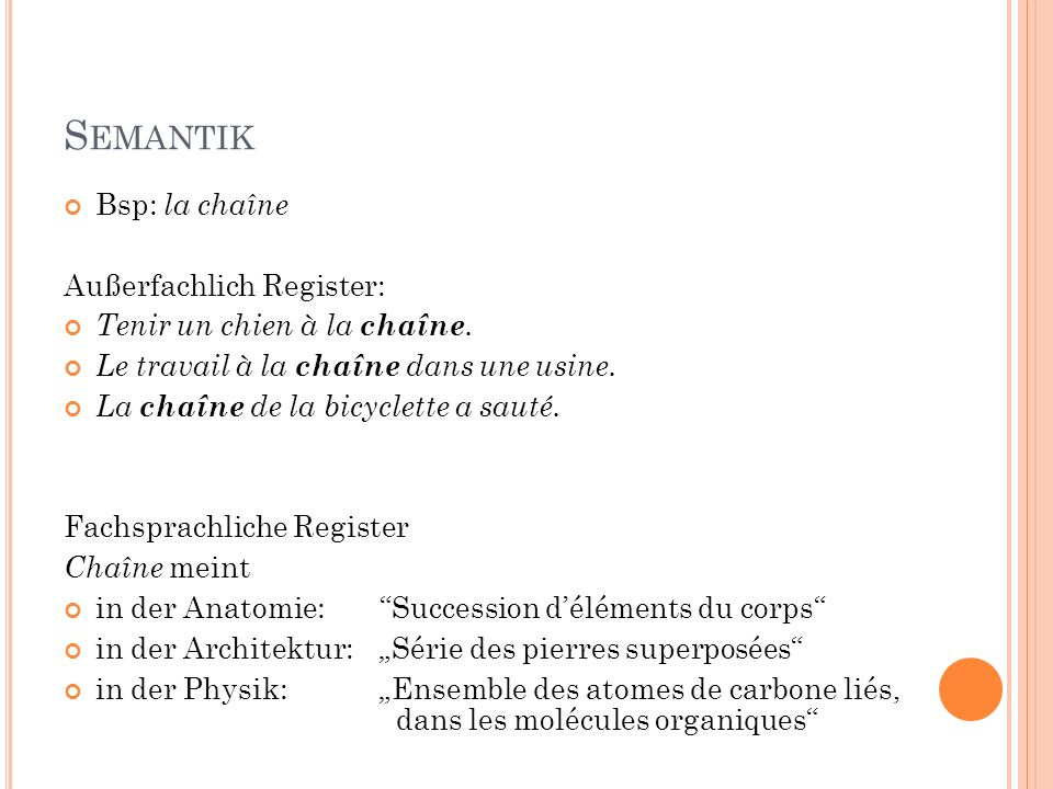 Semantik Bsp: la chaîne Außerfachlich Register: